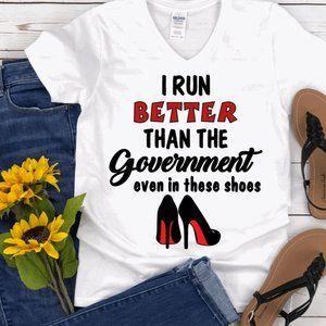 I Run Better Than The Government Women's T-Shirt